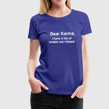 Dear Karma. I have a list of people you missed - Women's Premium T-Shirt
