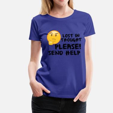 Send Help Lost In Thought Please Send Help Funny - Women's Premium T-Shirt
