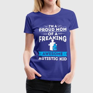 PROUD AUTISM MOM - AUTISM AWARENESS -AUTISM PARENT - Women's Premium T-Shirt