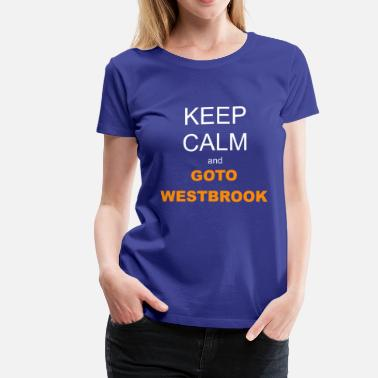 Westbrook Keep Calm and Westbrook - Women's Premium T-Shirt