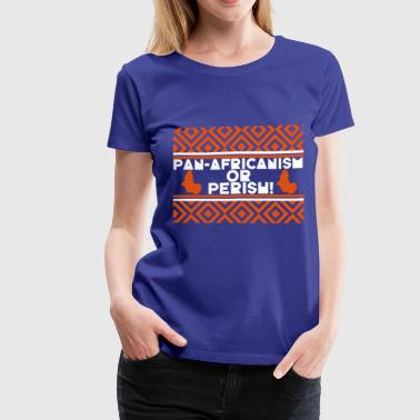 Pan-Africanism Or Perish - Women's Premium T-Shirt