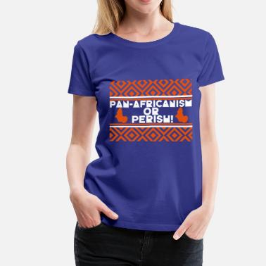 Pan-african Pan-Africanism Or Perish - Women's Premium T-Shirt