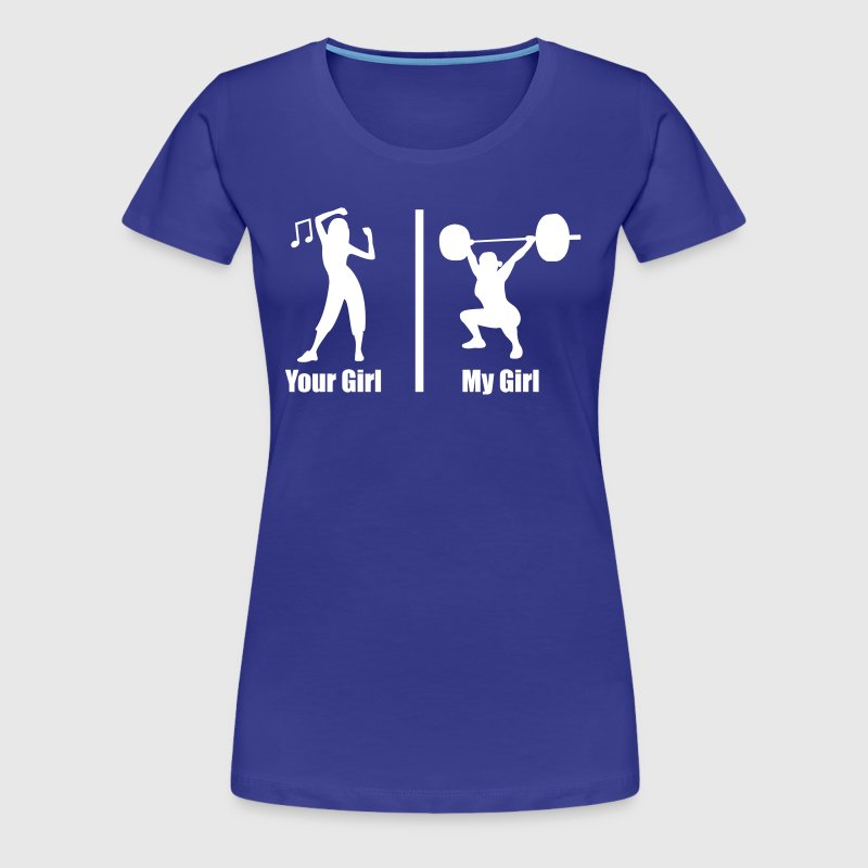 Your Girl My Girl Funny Fitness - Women's Premium T-Shirt