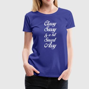 Classy Sassy And A Little Smart Assy - Women's Premium T-Shirt
