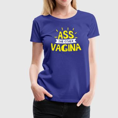 Ass The Other Vagina Ass The Other Vagina funny tshirt - Women's Premium T-Shirt