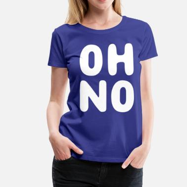 Oh Oh No - Women's Premium T-Shirt