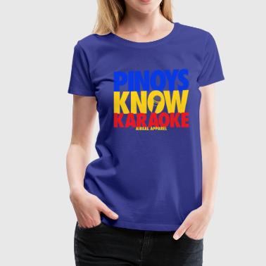 Pinoy Apparel Pinoys Know Karaoke Womens Tee Shirt by AiReal App - Women's Premium T-Shirt