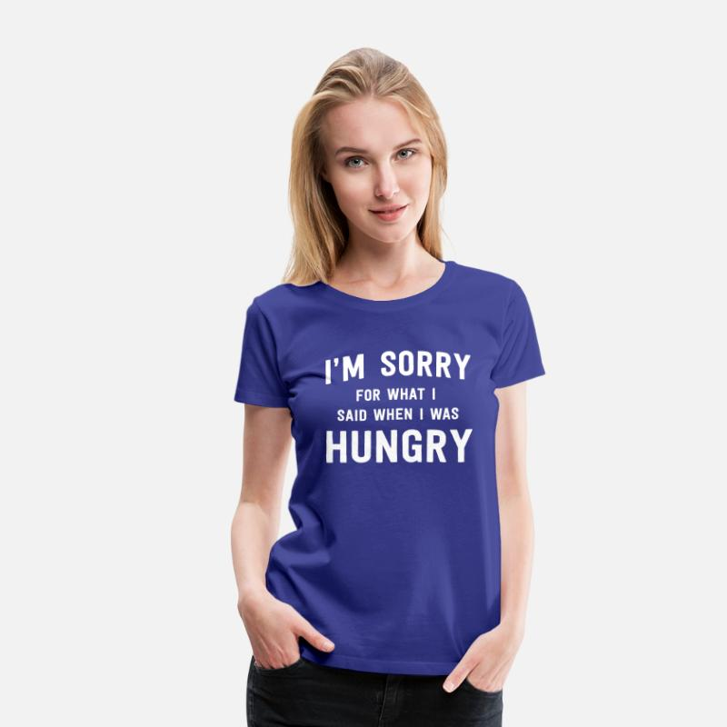Funny T-Shirts - I'm sorry for what I said when I was hungry - Women's Premium T-Shirt royal blue