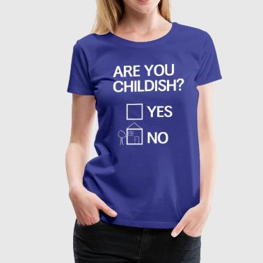 Childish Are you childish? - Women's Premium T-Shirt