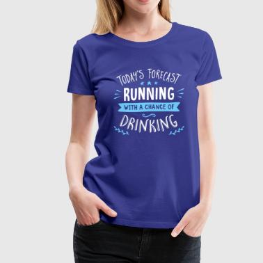 Todays Forecast Running With A Chance Of Drinking - Women's Premium T-Shirt
