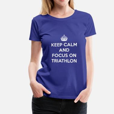 Keep Calm And Tri On Keep Calm and Focus on Tri - Women's Premium T-Shirt