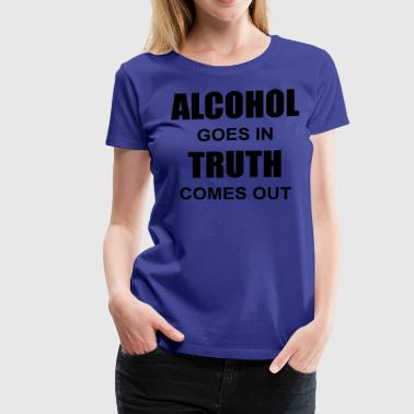 Alcohol & Truth - Women's Premium T-Shirt