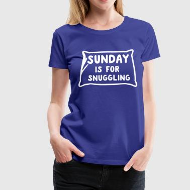 Sundays Are For Snuggling Sunday is for snuggling - Women's Premium T-Shirt