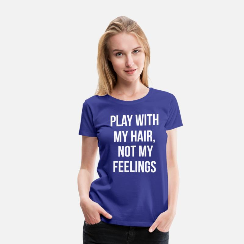 Hair T-Shirts - Play with my hair not my feelings - Women's Premium T-Shirt royal blue