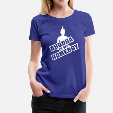 Is My Homeboy Buddha is my homeboy - Women's Premium T-Shirt