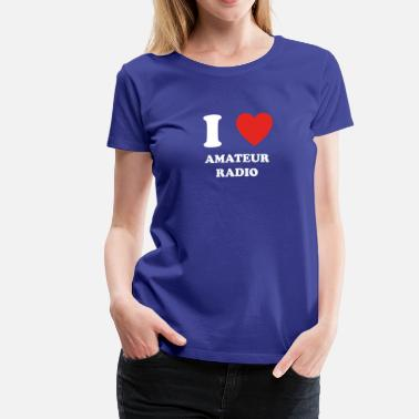 I Love Radio hobby gift birthday i love AMATEUR RADIO - Women's Premium T-Shirt
