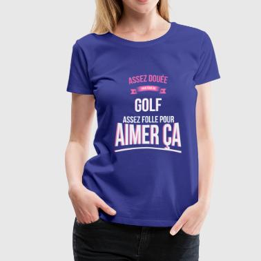 Golf Woman Funny Crazy gifted golf woman gift - Women's Premium T-Shirt