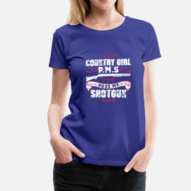 Schland Country girl P.M.S pass my shortgun - Women's Premium T-Shirt
