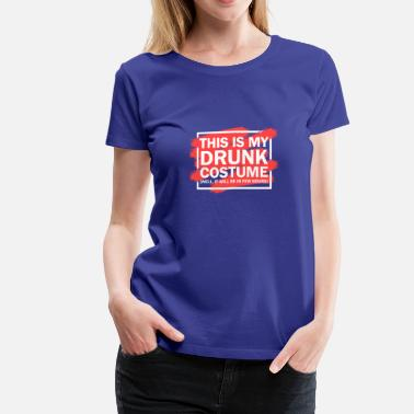 This Is My Drunk Costume This Is My Drunk Costume It Will In Few Hours - Women's Premium T-Shirt