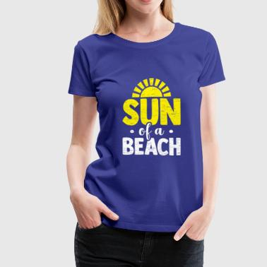 Sun of a Beach funny quote gift idea - Women's Premium T-Shirt