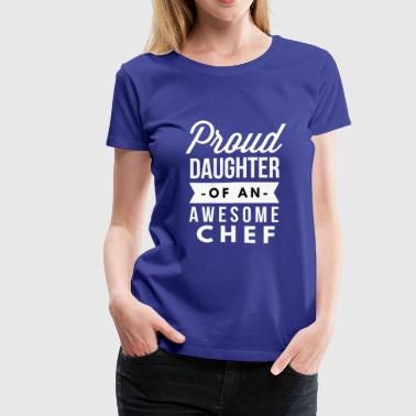 Proud daughter of an awesome Chef - Women's Premium T-Shirt