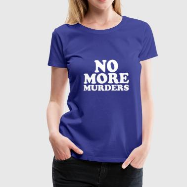 No More Murders The Watch Funny Design - Women's Premium T-Shirt