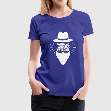 Beard Man Wake Up and Beard Awesome - Women's Premium T-Shirt