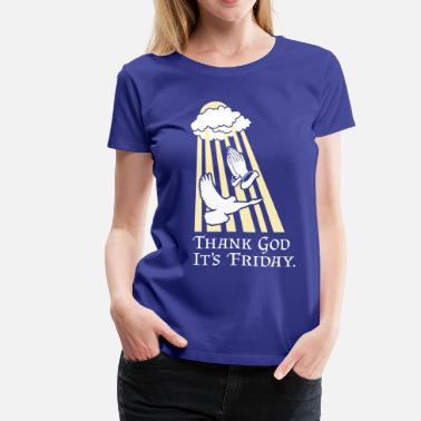 Thank God Its Friday Thank God It's Friday - Women's Premium T-Shirt