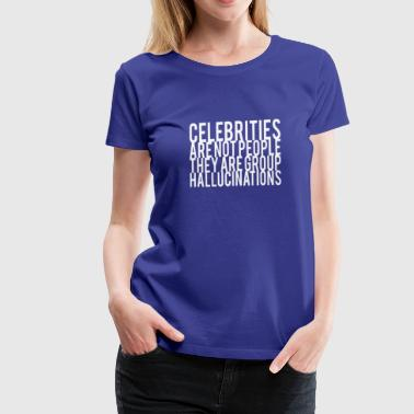 Hallucinate Celebrities Are Not People They Are Group Hallucin - Women's Premium T-Shirt