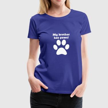 My Brother Has Paws - Women's Premium T-Shirt