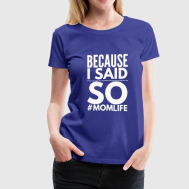 Because I Said So Because I said so #momlife - Women's Premium T-Shirt