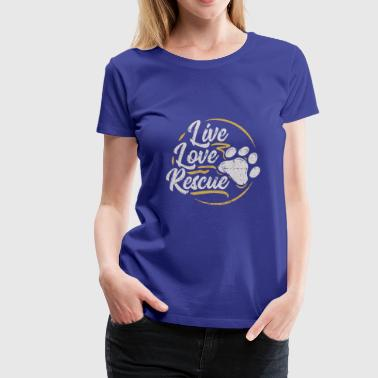 Live Love Rescue - Dog Lover Dog Shelter Adoption - Women's Premium T-Shirt