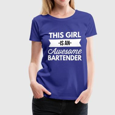 This girl is an awesome Bartender - Women's Premium T-Shirt