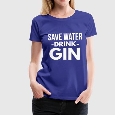 Save Water Drink Coffee Save water drink Gin - Women's Premium T-Shirt