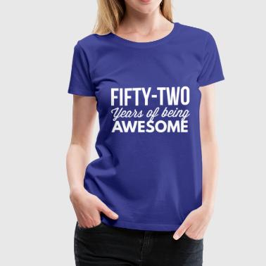 52 years of being awesome - Women's Premium T-Shirt