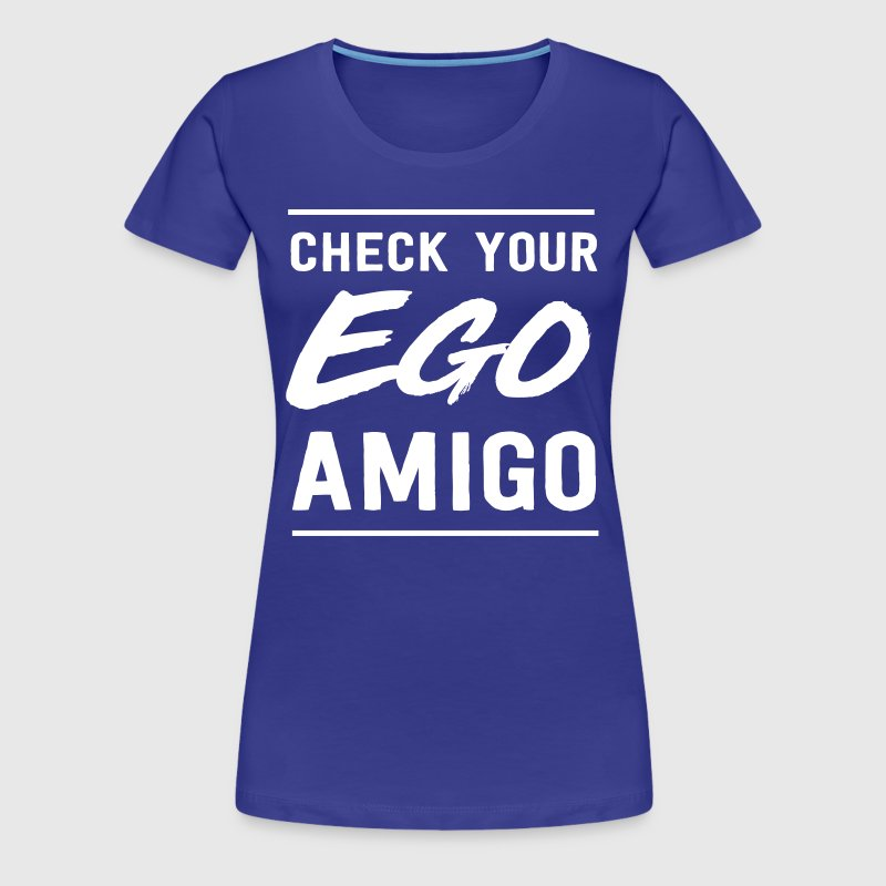 Check your ego amigo - Women's Premium T-Shirt