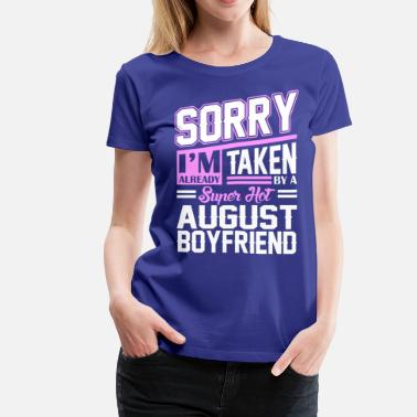 Already Taken August Girlfriend Sorry Im Already Taken By A Super Hot August Boyfr - Women's Premium T-Shirt