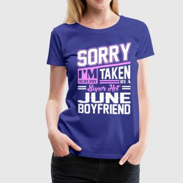Born In June Sorry Im Already Taken By A Super Hot June Boyfrie - Women's Premium T-Shirt