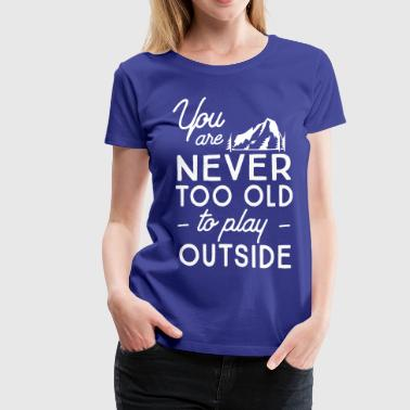 Mind Body Soul You are never too old to play outside - Women's Premium T-Shirt