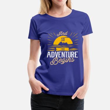 Journey And so the Adventure begins - Camping Adventure - Women's Premium T-Shirt