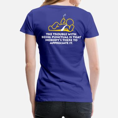 Punctual Punctuality Is Trouble Nobody Appreciated It. - Women's Premium T-Shirt