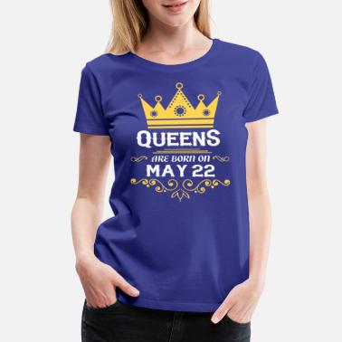 May Queen Queens are born on May 22 - Women's Premium T-Shirt
