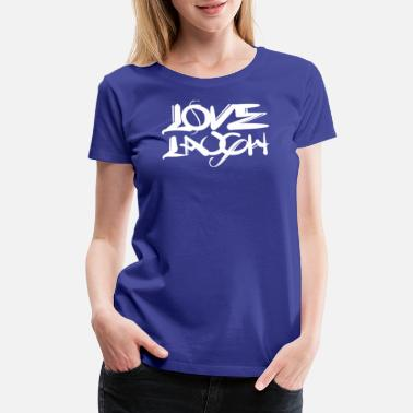 Love Laugh Love Laugh - Women's Premium T-Shirt