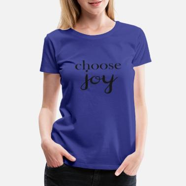 Faith Hope Love choose joy - Women's Premium T-Shirt