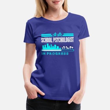 4f2b8b25 School Psychologist The Best School Psychologist In Progress - Women's  Premium T