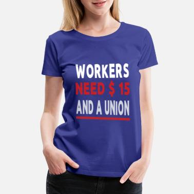 Minimum workers need $15 and a union an American political - Women's Premium T-Shirt