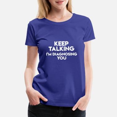 Talking Doctor : Funny Apparel - Women's Premium T-Shirt