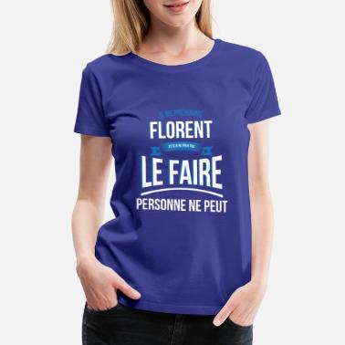 Florent Florent no one can gift - Women's Premium T-Shirt