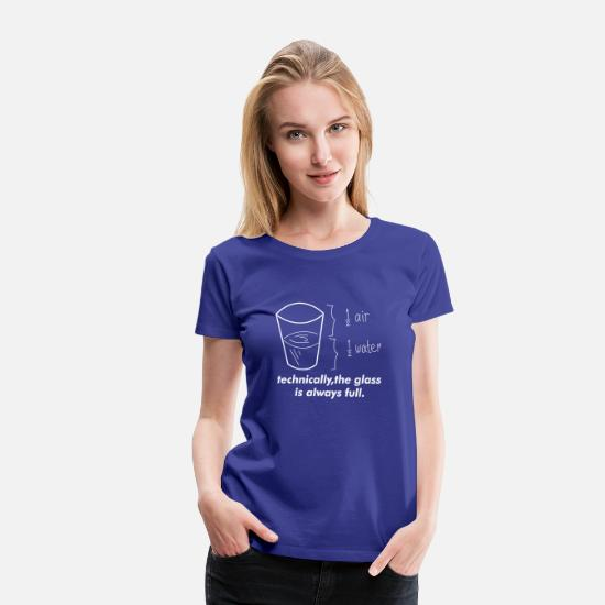 Always T-Shirts - New Design Technically The Glass Is Always Full - Women's Premium T-Shirt royal blue