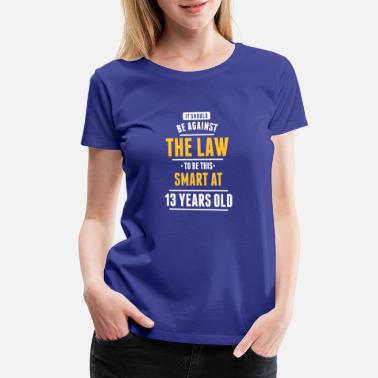 13 Year Old The Law To Be This Smart At 13 Years Old - Women's Premium T-Shirt